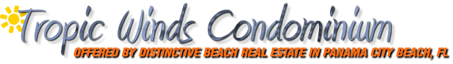Tropic Winds Condominium OFFERED BY DISTINCTIVE BEACH REAL ESTATE IN PANAMA CITY BEACH, FL